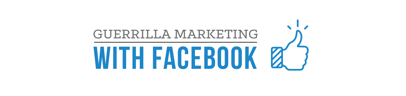Guerrilla Marketing with Facebook Hands-On