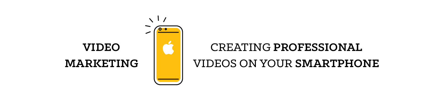 Video Marketing: Creating Professional Videos on Your Smartphone