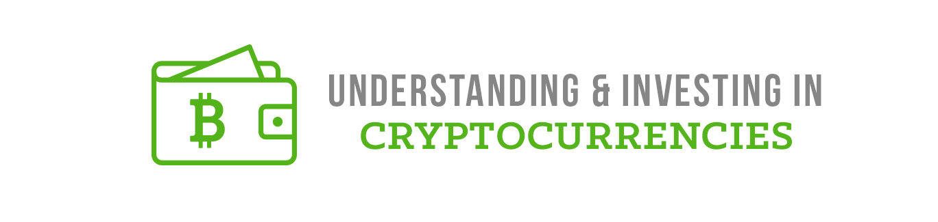 Understanding and Investing In Cryptocurrencies