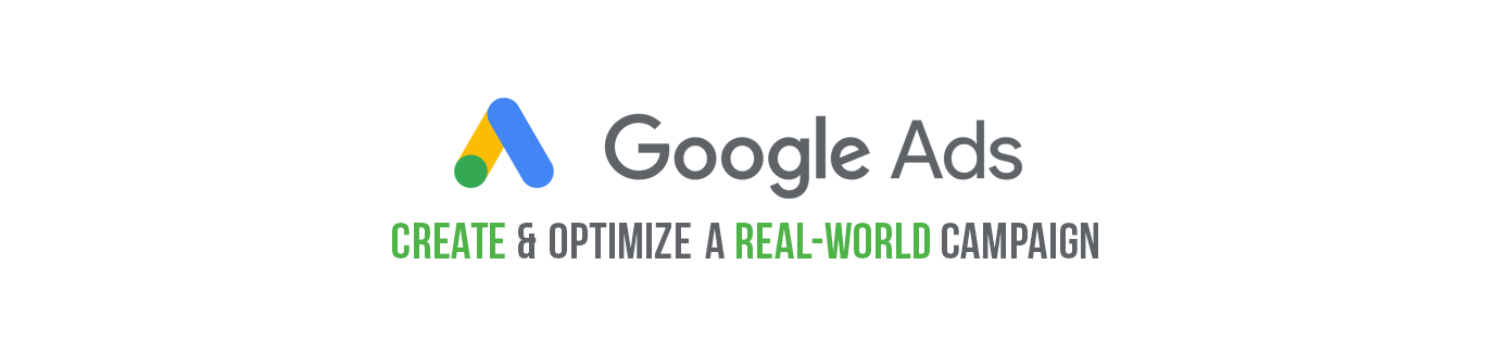Google Ads - Create and Optimize a Real World Campaign