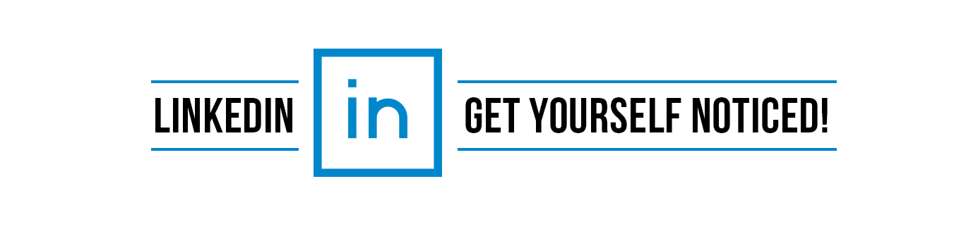 LinkedIn - Get Yourself Noticed!